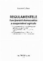 Regulamentele funcţionării democratice a cooperativei agricole : Regulamentul cadru al funcţionării organelor alese ale cooperativei agricole, Regulamentul intern cadru al cooperativei agricole, Regulamentul cadru al relaţiilor dintre cooperativa agricolă