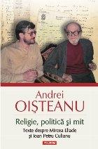 Religie, politică și mit. Texte despre Mircea Eliade și Ioan Petru Culianu (ediția 2014)