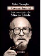 Reversul istoriei. Eseu despre opera lui Mircea Eliade