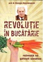 Revolutie in bucatarie - reinvata sa gatesti sanatos (Prima carte de gastronomie nutritionala)