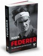 Roger Federer cautarea perfectiunii