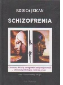 Schizofrenia. Cercetari, teorii si interpretari etiopatogenetice, clinice si psihologice contemporane