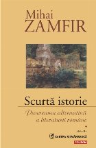 Scurtă istorie. Panorama alternativă a literaturii române. Volumul I