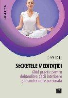 Secretele meditatiei. Ghid practic pentru dobandirea pacii interioare si transformare personala