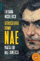 Seducătorul domn Nae.Viața lui Nae Ionescu