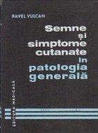 Semne si simptome cutanate in patologia generala (De la simptomul cutanat la boala generala)