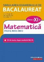 Simularea examenului de bacalaureat. Matematică. Clasa a XI-a. Profil mate-info. 30 de de teste, după modelul M.E.N.
