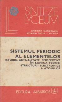 Sistemul periodic al elementelor - Istoric, actualitate, perspective in lumina teoriei structurii electronice a atomilor
