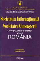 Societatea informationala - Societatea cunoasterii. Concepte, solutii si strategii pentru Romania