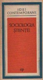 Sociologia stiintei - Eseuri sociologice despre activitatea stiintifica-tehnica