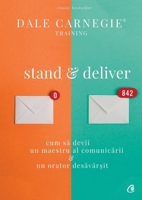 Stand and deliver. Cum sa devii un maestru al comunicarii si un orator desavarsit
