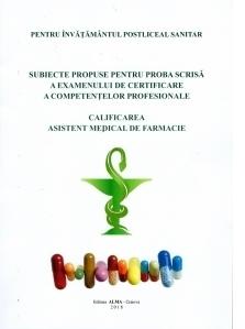 Subiecte propuse pentru proba scrisa a examenului de certificare a competentelor profesionale - pentru invatamantul postliceal sanitar. Calificarea asistent medical de farmacie