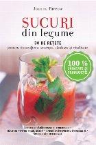 Sucuri din legume. 30 de rețete pentru detoxifiere, energie, sănătate și vitalitate - Reeditare