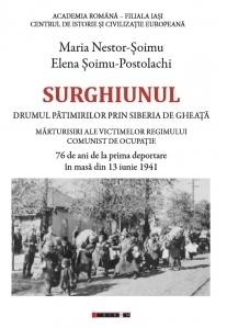 Surghiunul - Drumul patimirilor prin Siberia de gheata - Marturisiri ale victimelor regimului comunist de ocupatie - 76 de ani de la prima deportare in masa din 13 iunie 1941