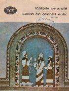 Tablitele de argila. Scrieri din Orientul Antic