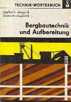 Technik-Worterbuch - Bergbautechnik und Aufbereitung (Englisch-Deutsch, Deutsch-Englisch)