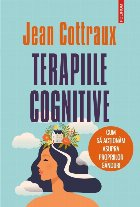Terapiile cognitive. Cum să acționăm asupra propriilor gînduri (ediția 2021)