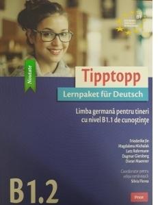 Tipptopp B1.2 Limba germana pentru tineri cu nivel B1.1 de cunostinte