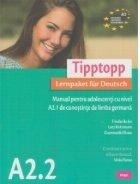 Tipptopp A2.2 - Manual de limba germana pentru adolescenti cu nivel A2.1 de cunostinte de limba germana