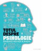 Totul despre psihologie. Psihologie aplicată în imagini