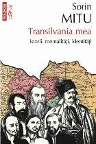Transilvania mea Istorii mentalități identități
