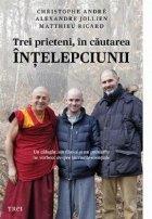 Trei prieteni, in cautarea intelepciunii. Un calugar, un filosof si un psihiatru ne vorbesc despre lucrurile esentiale