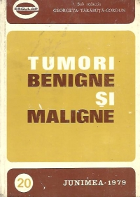 Tumori benigne si maligne, Volumul I
