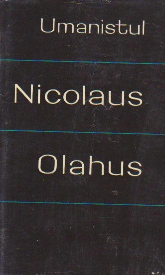 Umanistul Nicolaus Olahus (Nicolae Romanul) (1493-1568) - Texte alese
