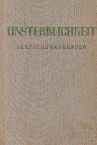 Unsterblichkeit - Deutsche Denkreden aus zwei Jahrhunderten / Nemurirea - Gandirea germana din doua secole (Limba germana)
