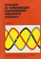 Utilajul si tehnologia instalatiilor electrice miniere - Manual pentru licee industriale cu profil de electrotehnica, clasele a XI-a si a XII-a si scoli profesionale