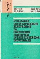 Utilizarea calculatoarelor electronice la conducerea productiei intreprinderilor industriale (Cu aplicatii practice in industria textila)