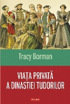 Viaţa privată a dinastiei Tudorilor