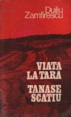 Viata la tara. Tanase Scatiu (Editie 125 de ani de la nasterea lui Duiliu Zamfirescu)