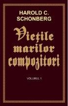 Vietile marilor compozitori - volumul 1