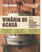 Vinaria de acasa. 43 de proiecte pentru construirea si utilizarea echipamentului necesar producerii vinului