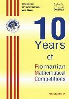 10 Years of Romanian Mathematical Competitions (ediție cartonată)